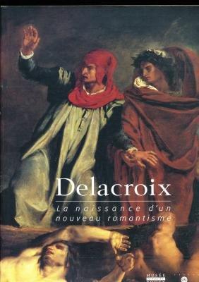 Delacroix, la naissance d'un nouveau romantisme : Exposition, Rouen, Musée des beaux arts (4 avril-15 juillet 1998)