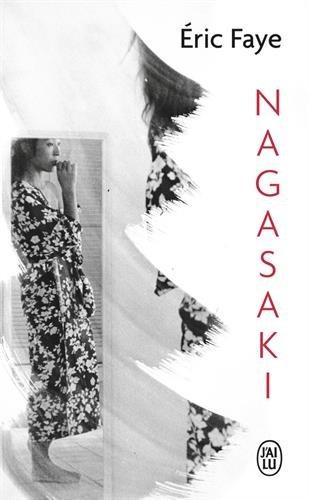 Nagasaki - Grand prix du roman de l'Académie Française 2010 par Eric Faye