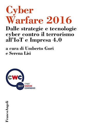 Cyber warfare 2016. Dalle strategie e tecnologie cyber contro il terrorismo all'IoT e Impresa 4.0
