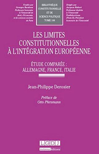 Les Limites constitutionnelles et à l'intégration européenne. Etude comparée Allemagne, France, Ital par Jean-philippe Derosier