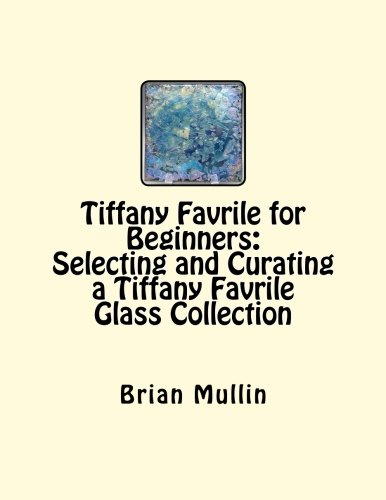 Tiffany Favrile for Beginners:  Selecting and Curating a Tiffany Favrile Glass Collection