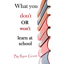What you don't OR won't learn at school (English Edition)