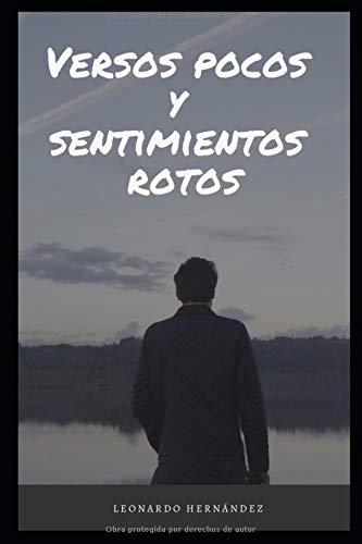Versos Pocos y Sentimientos Rotos (Relatos en mis memorias) por Leonardo Hernández
