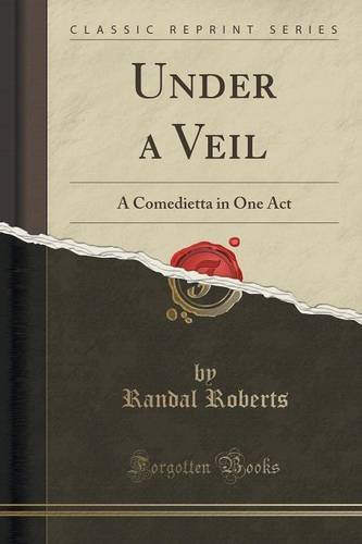 Under a Veil: A Comedietta in One Act (Classic Reprint)
