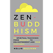 Zen Buddhism : 5O Spiritual Teachings From Buddhist To Enlightenment And True Happiness (English Edition)