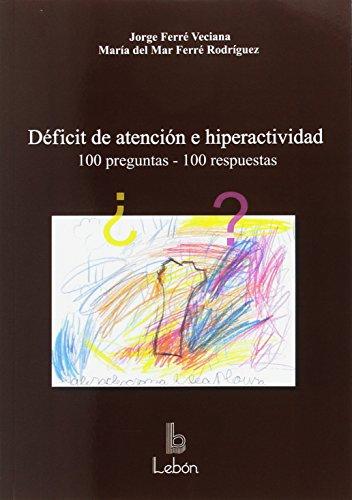 Déficit de atención e hiperactividad: 100 preguntas,100 respuestas por Jorge Ferré Veciana