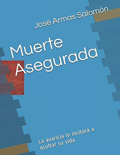 Muerte Asegurada: La avaricia le incita a negar hasta su vida. por José Félix Armas Salomón