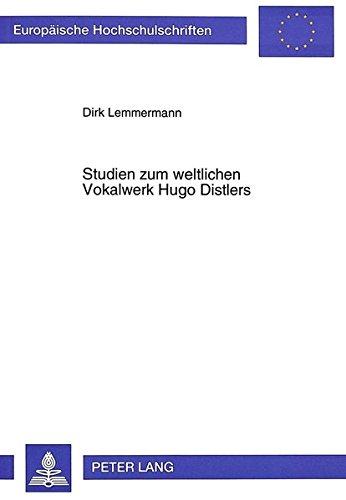 Studien zum weltlichen Vokalwerk Hugo Distlers: Analytische, ästhetische und...