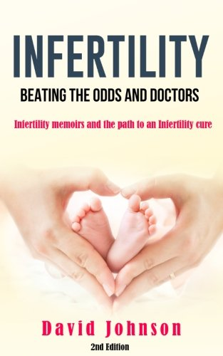 Infertility - Beating the odds and doctors: Infertility memoirs and the path to an Infertility cure