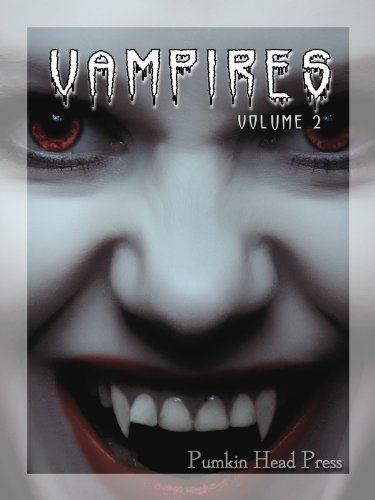 Vampires: True Blood-Sucking Images of the Undead, Halloween Horror Photos & Scary Pictures, Vol. 2 (Vampires: Images of the Undead) (English Edition)