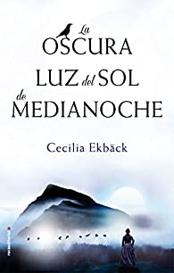 La oscura luz del sol de medianoche par Cecilia Ekbäck