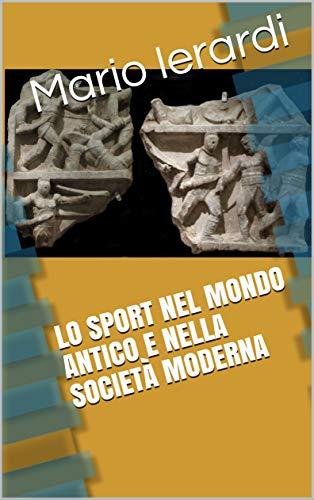 Lo sport nel mondo antico e nella società moderna di [Ierardi, Mario]