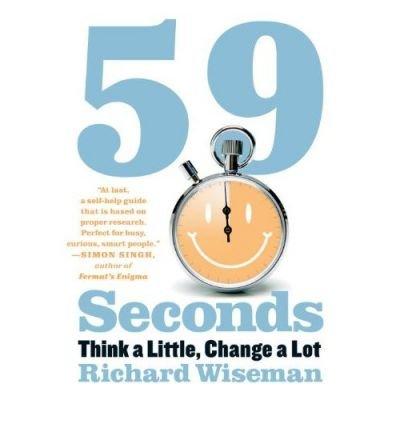 [(59 Seconds: Think a Little, Change a Lot)] [Author: Dr Richard Wiseman] published on (December, 2009)