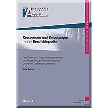 Ressourcen und Belastungen in der Berufsbiografie.: Eine Studie zum Zusammenhang zwischen berufsbiografischen Arbeitsbedingungen, Gesundheit und ... Personal- und Organisationsentwicklung)