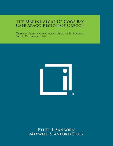 The Marine Algae of Coos Bay-Cape Arago Region of Oregon: Oregon State Monographs, Studies in Botany, No. 8, December, 1944 Coos Bay Cape