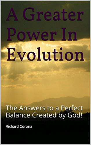 A Greater Power In Evolution: The Answers to a Perfect Balance Created by God! (English Edition) (Evolution Balance Power)