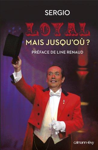 Loyal mais jusqu'où ?: PREFACE DE LINE RENAUD par Sergio