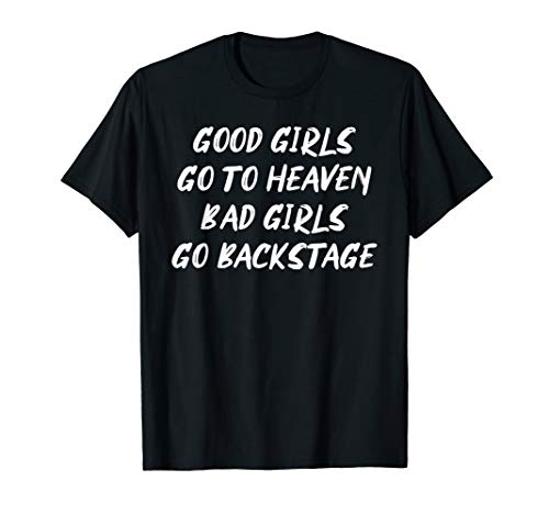 Good Girls Go to Heaven Bad Girls Go Backstage Live Concert T-Shirt - Go Go Girl