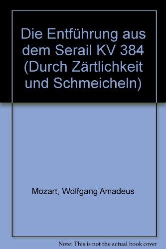 """Durch Zärtlichkeit und Schmeicheln: aus """"Die Entführung aus dem Serail"""". KV 384. Koloratursopran und Klavier. (Edition Schott Einzelausgabe)"""