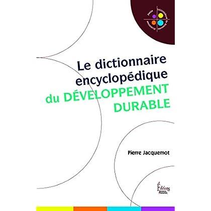 Le dictionnaire encyclopédique du développement durable (Petite bibliothèque de sciences humaines)