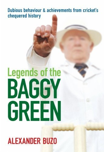 Legends of the Baggy Green: Dubious behaviour and achievements from cricket's chequered history by Alexander Buzo (2004-01-12)