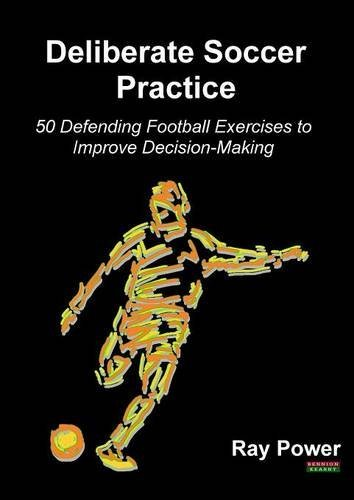 Deliberate Soccer Practice: 50 Defending Football Exercises to Improve Decision-Making by Ray Power (2016-01-28)