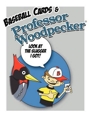 [Baseball Cards & Professor Woodpecker: Wholesome, Fun Playful Book] (By: Inc H & T Imaginations Unlimited) [published: February, 2009]