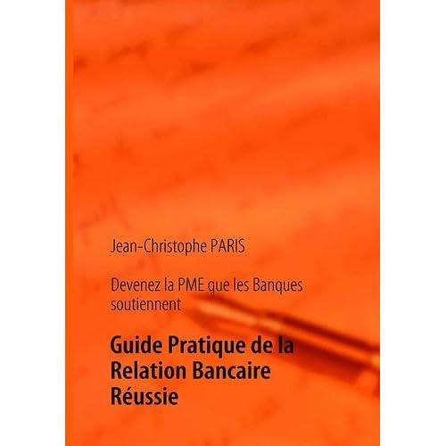 Devenez la PME que les Banques soutiennent by Jean-Christophe PARIS (2009-08-28)