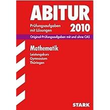 Abitur-Prüfungsaufgaben Gymnasium Thüringen. Aufgabensammlung mit Lösungen: Abitur-Prüfung Mathematik - LK Gymnasium Thüringen