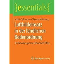 Luftbildeinsatz in der ländlichen Bodenordnung: Ein Praxisbeispiel aus Rheinland-Pfalz (essentials)