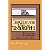The Computer User as Toolsmith: The Use, Reuse and Organization of Computer-Based Tools (Cambridge Series on Human-Computer Interaction, Band 6)