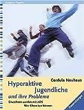 Hyperaktive Jugendliche und ihre Probleme: Erwachsen werden mit ADS. Was Eltern tun können - Cordula Neuhaus