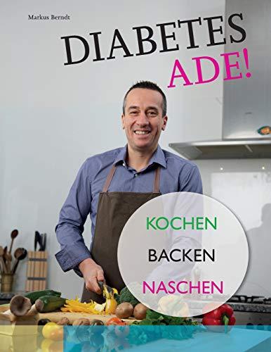 Diabetes Ade!: Kochen Backen Naschen -