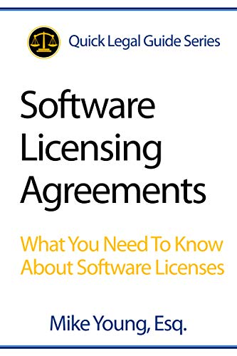 Software Licensing Agreements: What You Need To Know About Software Licenses (English Edition)