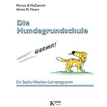 Die Hundegrundschule: Ein Sechs-Wochen-Lernprogramm (Das besondere Hundebuch)