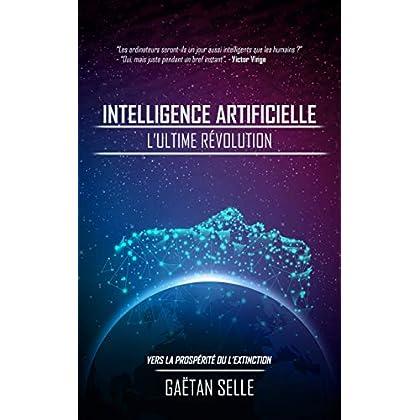 Intelligence artificielle - L'ultime révolution: Vers la prospérité ou l'extinction