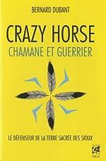 Crazy Horse, chamane et guerrier de Bernard Dubant