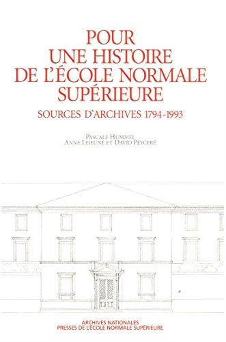 Téléchargements ebooks pdf Rapidshare Pour une histoire de l'École normale supérieure: Source d'archives 1794-1993 B00NB309YK ePub