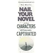 Writing Characters Who'll Keep Readers Captivated: Nail Your Novel (Volume 2) by Roz Morris (2014-01-18)