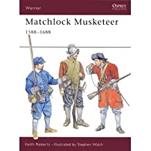 [(Matchlock Musketeer 1588-1688)] [ By (author) Keith Roberts, Illustrated by Steve Walsh ] [February, 2002]