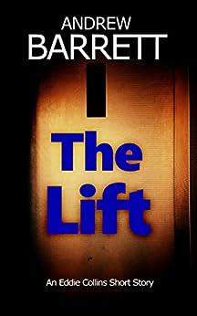 The Lift (CSI Eddie Collins) by [Barrett, Andrew]