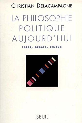 La Philosophie politique aujourd'hui. Ides, dbats, enjeux