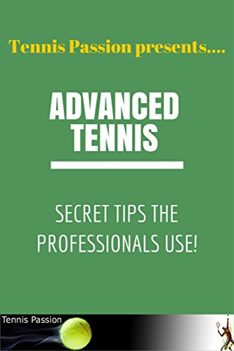 Advanced Tennis Techniques: Secret tips that the professionals use (English Edition)