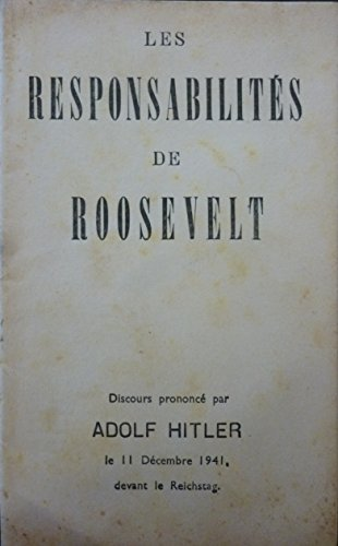 Les responsabilités de Roosevelt : Discours prononcé par Adolf Hitler le 11 décembre 1941 devant le Reichstag