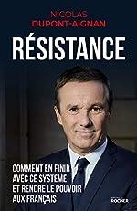 Résistance - Comment en finir avec ce système et rendre le pouvoir aux Français de Nicolas Dupont-Aignan