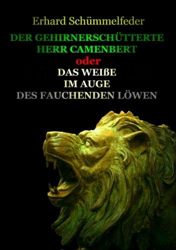 DER GEHIRNERSCHÜTTERTE HERR CAMENBERT: oder Das Weiße im Auge des fauchenden Löwen