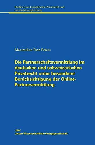 Die Partnerschaftsvermittlung im deutschen und schweizerischen Privatrecht unter besonderer Berücksichtigung der Online-Partnervermittlung: Ein ... Privatrecht und zur Rechtsvergleichung)
