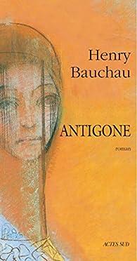 Antigone par Henry Bauchau