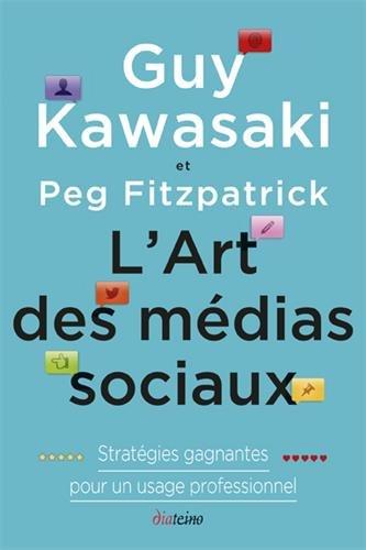 L'Art des mdias sociaux: Statrgies gagnantes pour un usage professionnel.