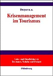 Krisenmanagement im Tourismus: Grundlagen, Vorbeugung und kommunikative Bewältigung (Lehr- und Handbücher zu Tourismus, Verkehr und Freizeit)